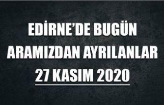 Edirne'de bugün aramızdan ayrılanlar 27 Kasım 2020