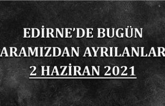 Edirne'de aramızdan ayrılanlar 2 Haziran 2021