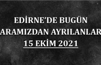 Edirne'de bugün aramızdan ayrılanlar 15 Ekim 2021