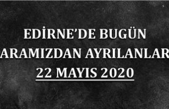 Edirne'de bugün aramızdan ayrılanlar 22 Mayıs 2020
