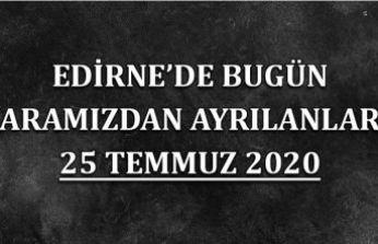 Edirne'de bugün aramızdan ayrılanlar 25 Temmuz 2020