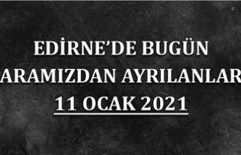 Edirne'de aramızdan ayrılanlar 11 Ocak 2021