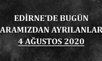 Edirne'de bugün aramızdan ayrılanlar 4 Ağustos 2020