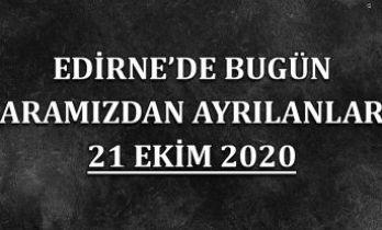 Edirne'de bugün aramızdan ayrılanlar 21 Ekim 2020