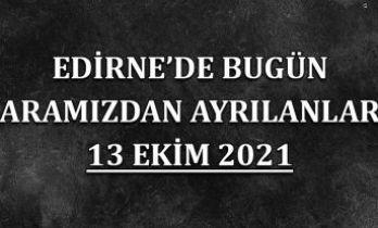 Edirne'de bugün aramızdan ayrılanlar 13 Ekim 2021