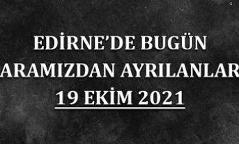 Edirne'de bugün aramızdan ayrılanlar 19 Ekim 2021