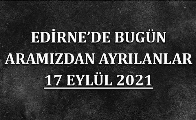 Edirne'de bugün aramızdan ayrılanlar 17 Eylül 2021