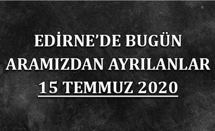 Edirne'de bugün aramızdan ayrılanlar 15 Temmuz 2020