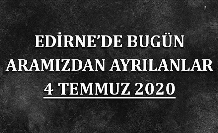 Edirne'de bugün aramızdan ayrılanlar 4 Temmuz 2020