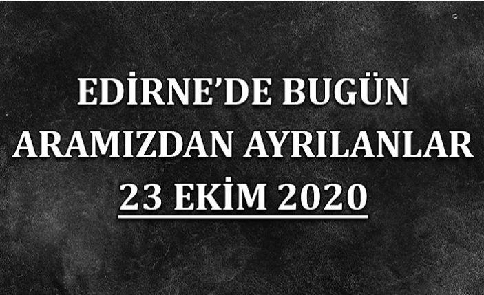 Edirne'de bugün aramızdan ayrılanlar 23 Ekim 2020