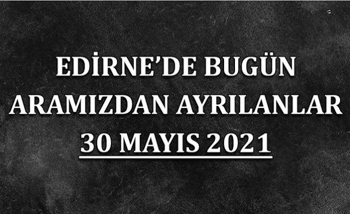 Edirne'de aramızdan ayrılanlar 30 Mayıs 2021