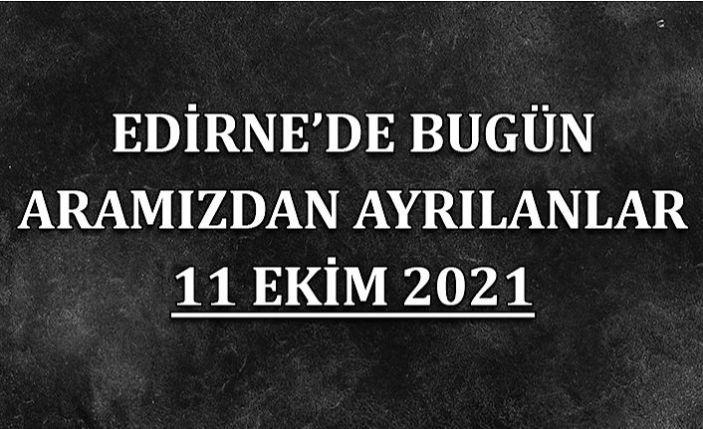 Edirne'de bugün aramızdan ayrılanlar 11 Ekim 2021